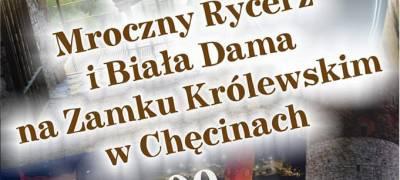 Ostatnia Noc na Zamku Królewskim w Chęcinach oraz wizyta Mrocznego Rycerza i Białej Damy