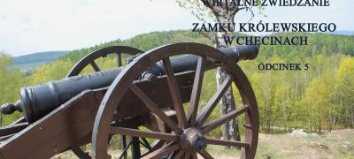 """""""Wirtualne Zwiedzanie Zamku Królewskiego w Chęcinach"""" odcinek 5"""